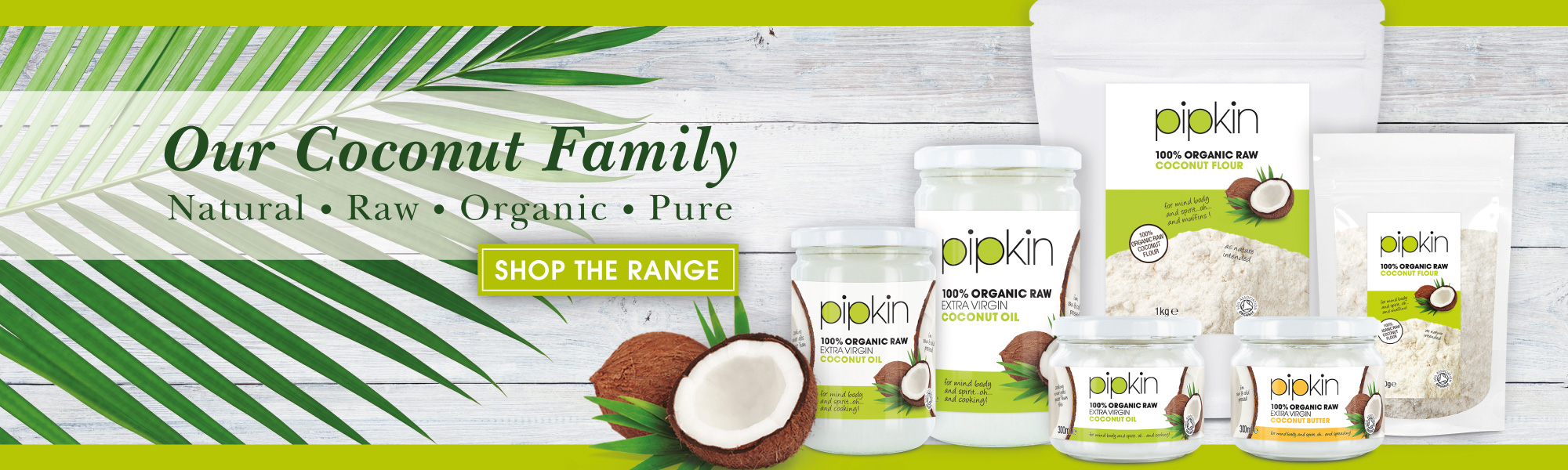 Pipkin Coconut Range - coconut oil, flour and butter